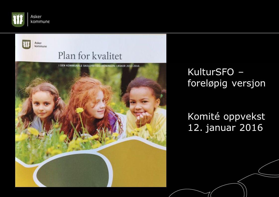 KK KulturSFO – foreløpig versjon Komité oppvekst 12. januar 2016