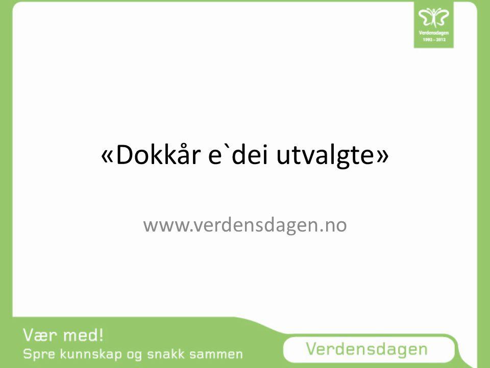 «Dokkår e`dei utvalgte» www.verdensdagen.no