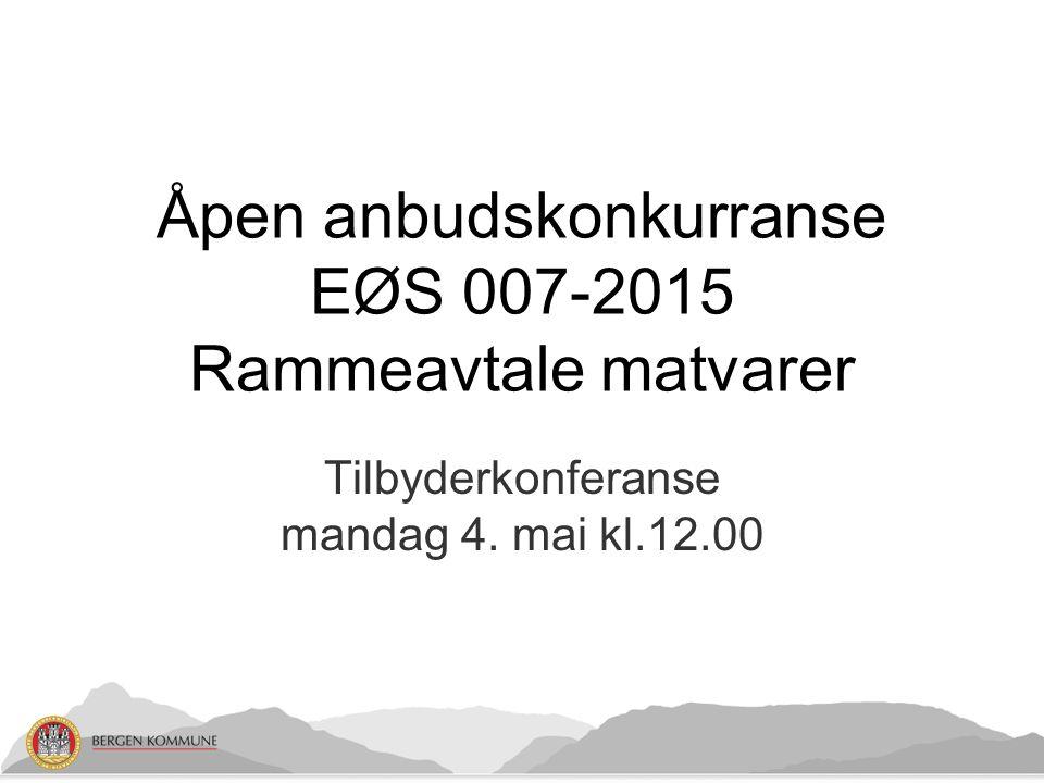 Tilbyderkonferanse mandag 4. mai kl.12.00 Åpen anbudskonkurranse EØS 007-2015 Rammeavtale matvarer