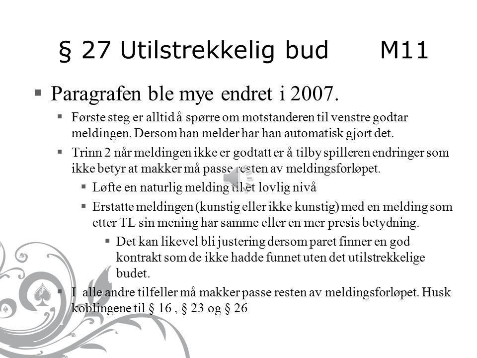 § 22 Fremgangsmåten når meldingene er slutt M8  A. Avslutning av meldingene Meldingene avsluttes når: Alle fire spillerne melder pass (men se § 25).