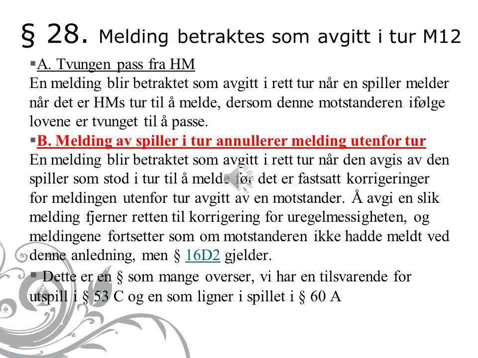 § 27 Utilstrekkelig bud M11  Paragrafen ble mye endret i 2007.  Første steg er alltid å spørre om motstanderen til venstre godtar meldingen. Dersom