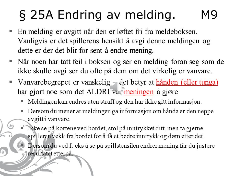 § 21 Melding basert på feil informasjonM7  Helt til meldingsforløpsperioden er avsluttet og forutsatt at spillerens makker ikke har avgitt noen påføl
