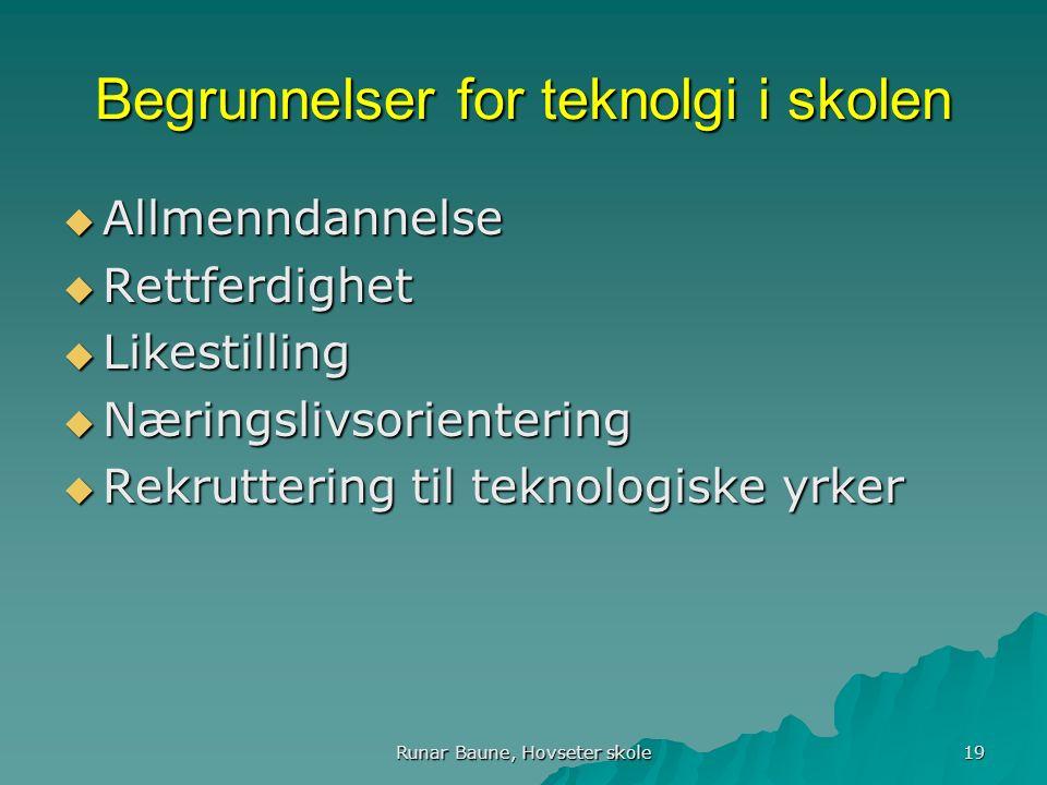 Runar Baune, Hovseter skole 19 Begrunnelser for teknolgi i skolen  Allmenndannelse  Rettferdighet  Likestilling  Næringslivsorientering  Rekruttering til teknologiske yrker