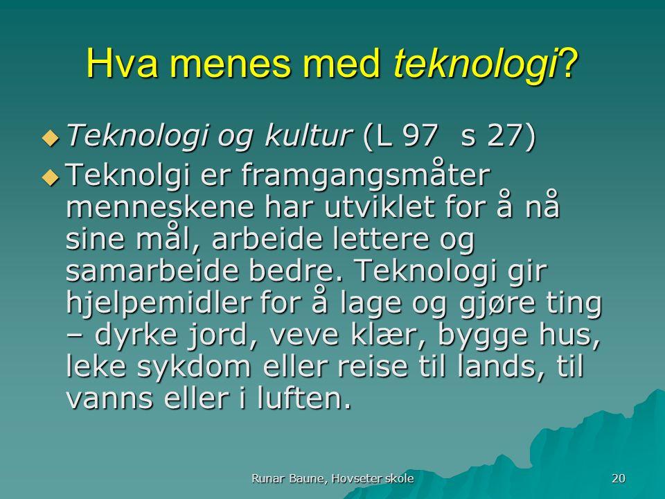 Runar Baune, Hovseter skole 20 Hva menes med teknologi.
