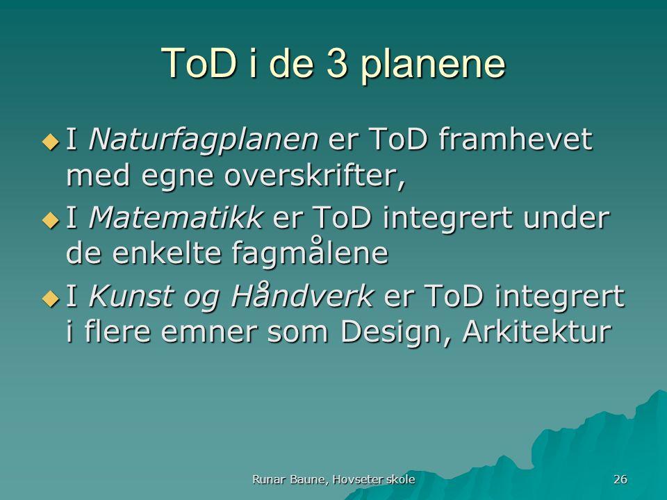 Runar Baune, Hovseter skole 26 ToD i de 3 planene  I Naturfagplanen er ToD framhevet med egne overskrifter,  I Matematikk er ToD integrert under de enkelte fagmålene  I Kunst og Håndverk er ToD integrert i flere emner som Design, Arkitektur