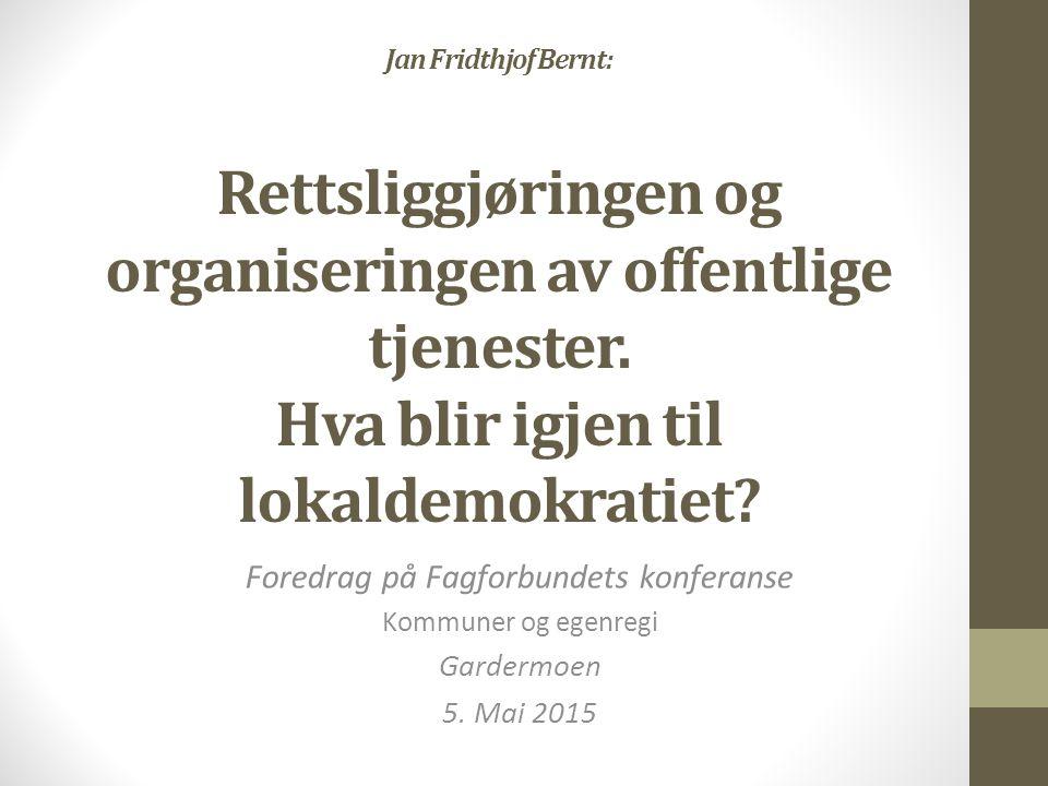 Jan Fridthjof Bernt: Rettsliggjøringen og organiseringen av offentlige tjenester. Hva blir igjen til lokaldemokratiet? Foredrag på Fagforbundets konfe