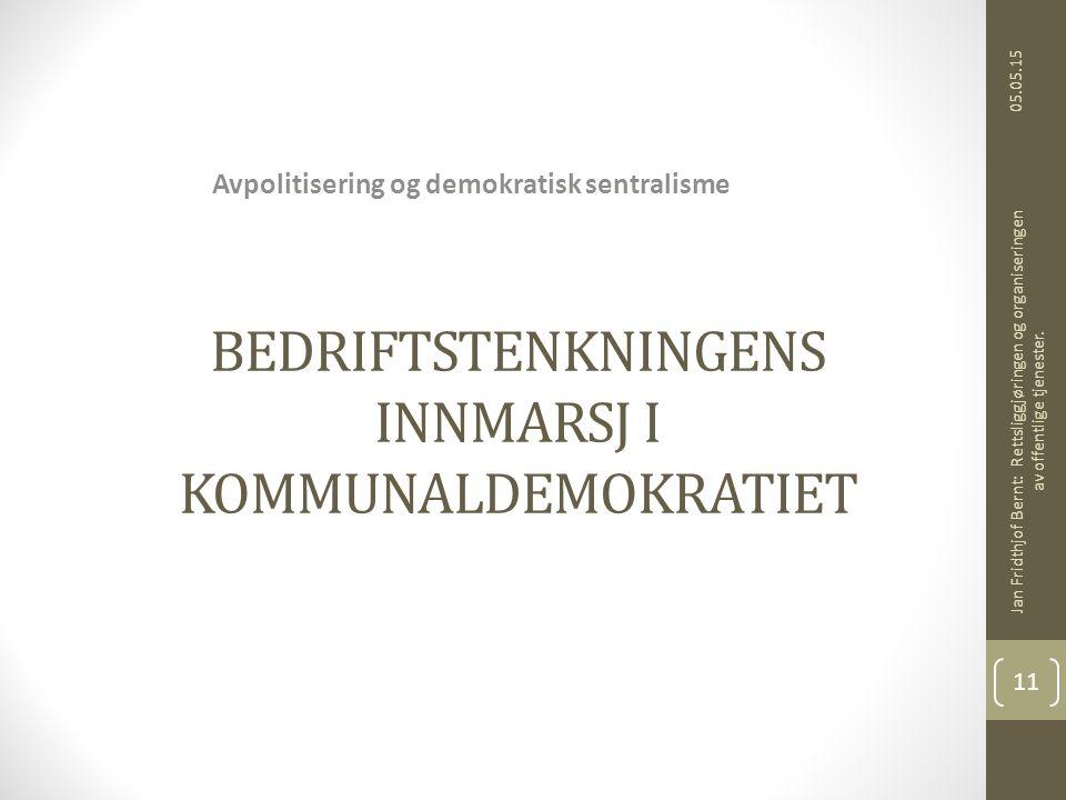 BEDRIFTSTENKNINGENS INNMARSJ I KOMMUNALDEMOKRATIET Avpolitisering og demokratisk sentralisme 05.05.15 Jan Fridthjof Bernt: Rettsliggjøringen og organi