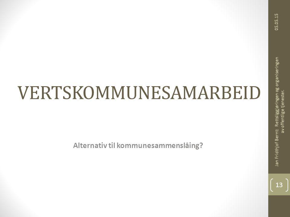 VERTSKOMMUNESAMARBEID Alternativ til kommunesammenslåing? 05.05.15 Jan Fridthjof Bernt: Rettsliggjøringen og organiseringen av offentlige tjenester. 1