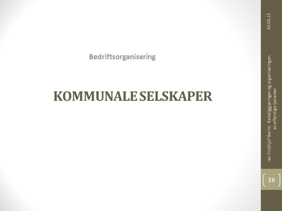 KOMMUNALE SELSKAPER Bedriftsorganisering 05.05.15 Jan Fridthjof Bernt: Rettsliggjøringen og organiseringen av offentlige tjenester.