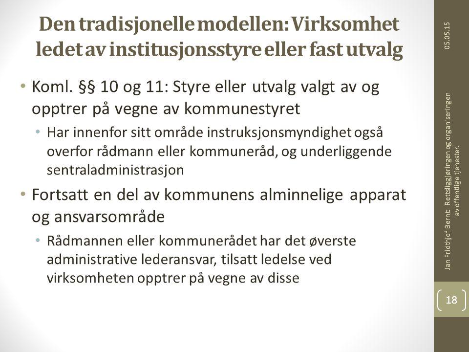 05.05.15 Jan Fridthjof Bernt: Rettsliggjøringen og organiseringen av offentlige tjenester. 18 Den tradisjonelle modellen: Virksomhet ledet av institus