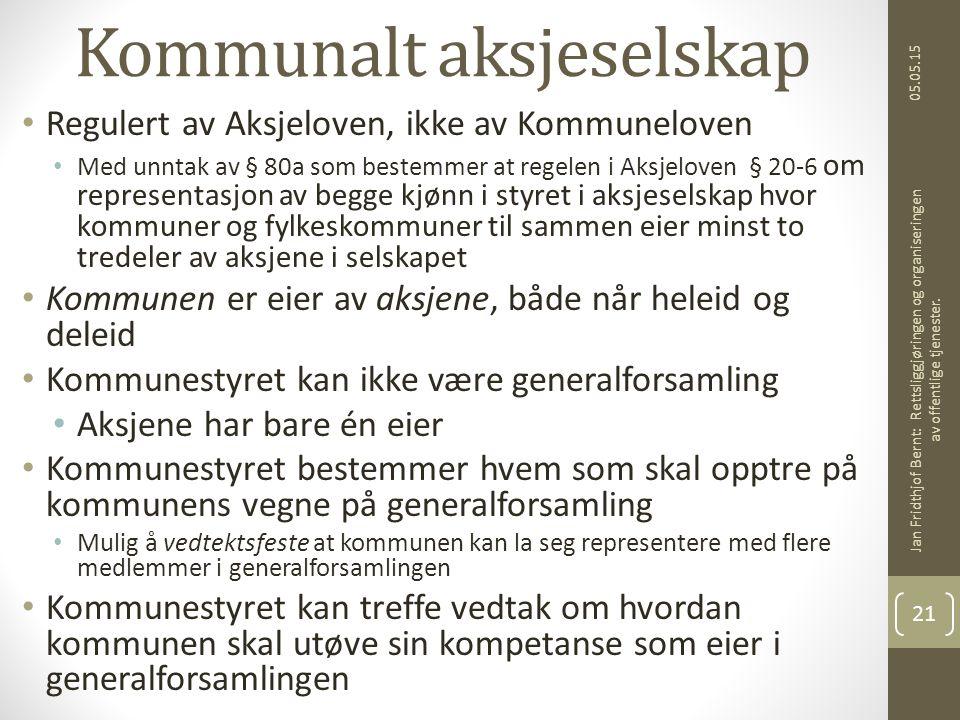 05.05.15 Jan Fridthjof Bernt: Rettsliggjøringen og organiseringen av offentlige tjenester. 21 Kommunalt aksjeselskap Regulert av Aksjeloven, ikke av K