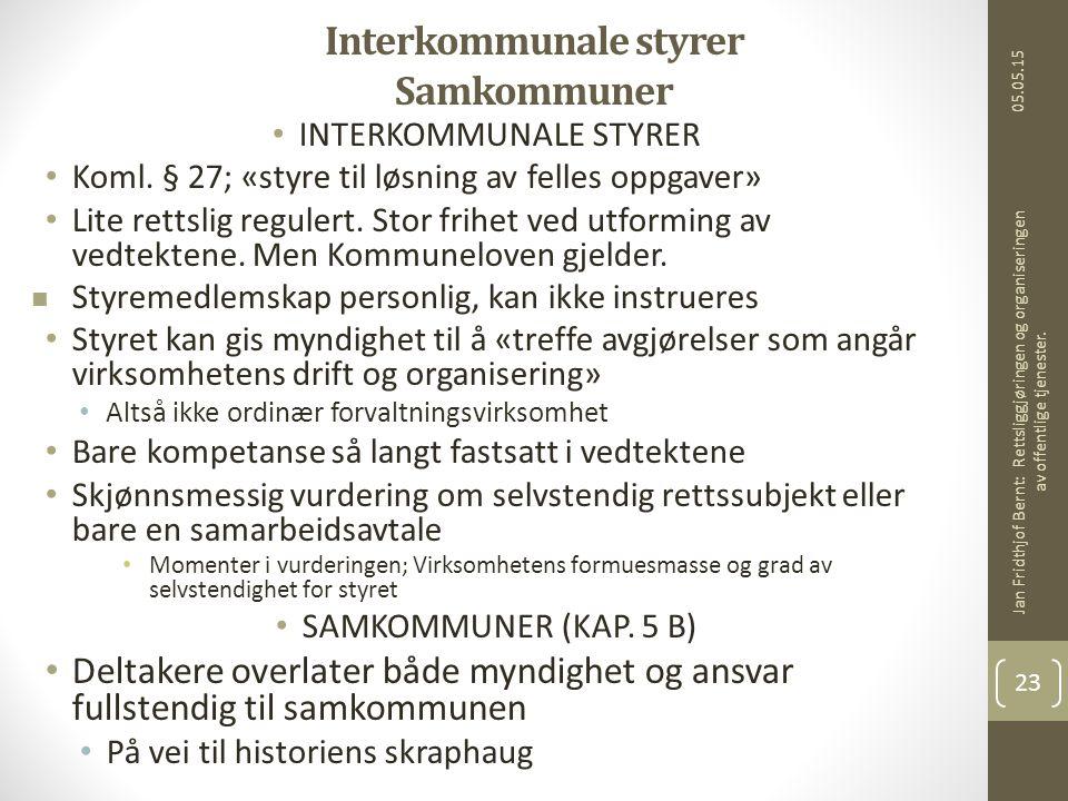 Interkommunale styrer Samkommuner INTERKOMMUNALE STYRER Koml. § 27; «styre til løsning av felles oppgaver» Lite rettslig regulert. Stor frihet ved utf