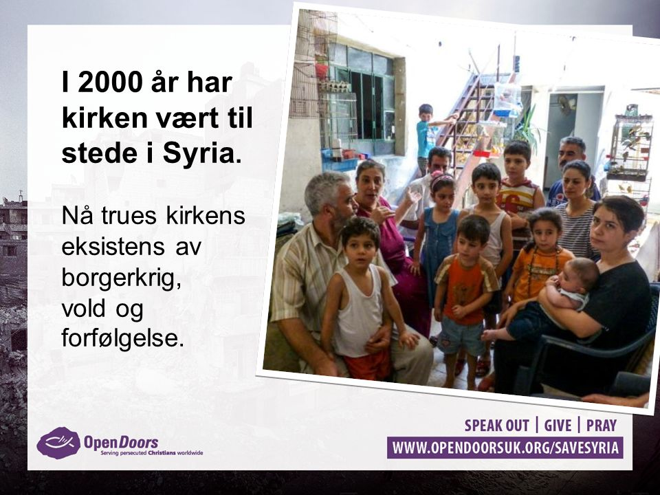 I 2000 år har kirken vært til stede i Syria. Nå trues kirkens eksistens av borgerkrig, vold og forfølgelse.