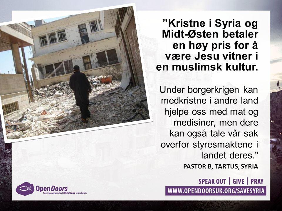 """""""Kristne i Syria og Midt-Østen betaler en høy pris for å være Jesu vitner i en muslimsk kultur. Under borgerkrigen kan medkristne i andre land hjelpe"""