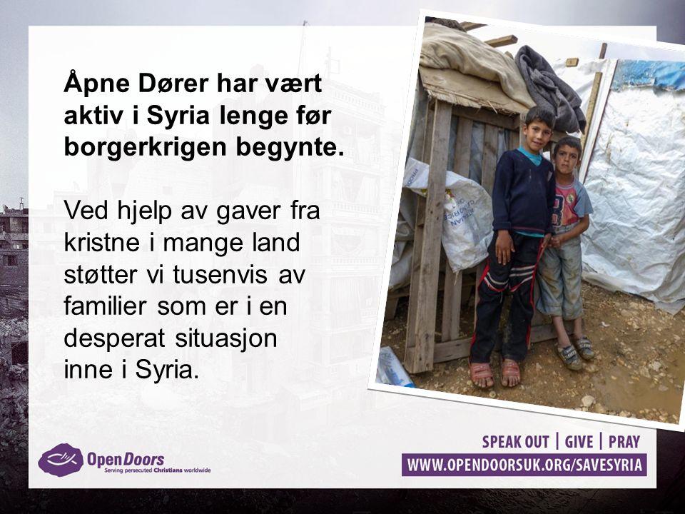 Åpne Dører har vært aktiv i Syria lenge før borgerkrigen begynte. Ved hjelp av gaver fra kristne i mange land støtter vi tusenvis av familier som er i