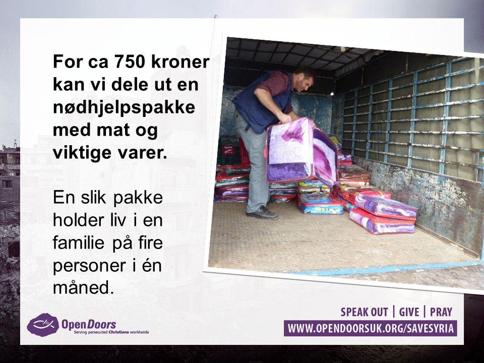 For ca 750 kroner kan vi dele ut en nødhjelpspakke med mat og viktige varer. En slik pakke holder liv i en familie på fire personer i én måned.
