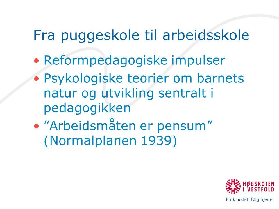 Fra puggeskole til arbeidsskole Reformpedagogiske impulser Psykologiske teorier om barnets natur og utvikling sentralt i pedagogikken Arbeidsmåten er pensum (Normalplanen 1939)