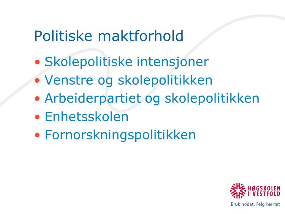 Politiske maktforhold Skolepolitiske intensjoner Venstre og skolepolitikken Arbeiderpartiet og skolepolitikken Enhetsskolen Fornorskningspolitikken