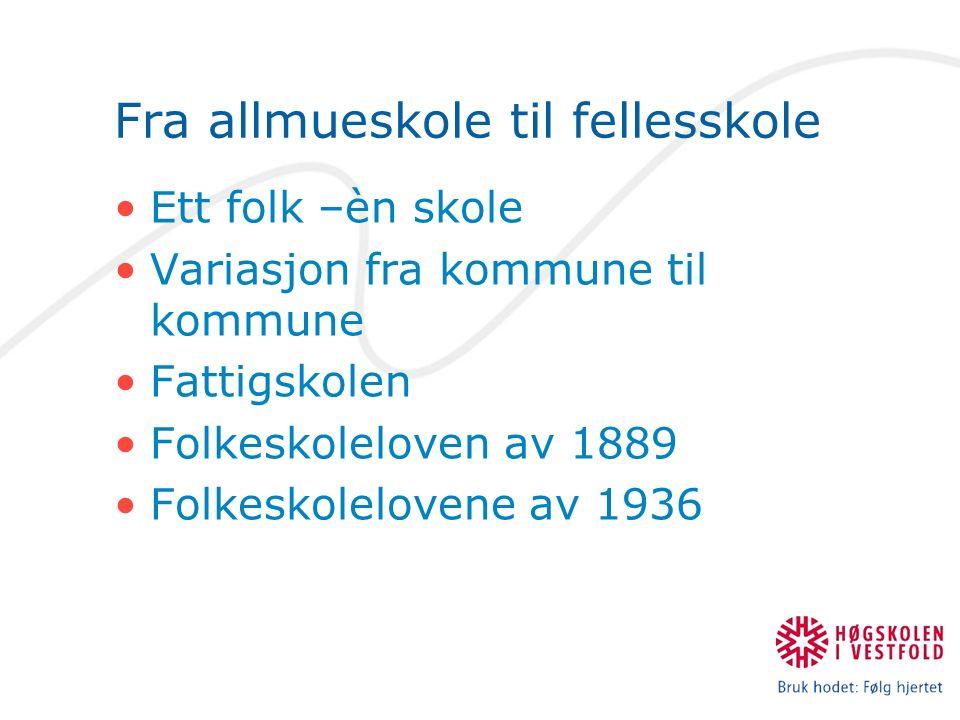 Fra allmueskole til fellesskole Ett folk –èn skole Variasjon fra kommune til kommune Fattigskolen Folkeskoleloven av 1889 Folkeskolelovene av 1936