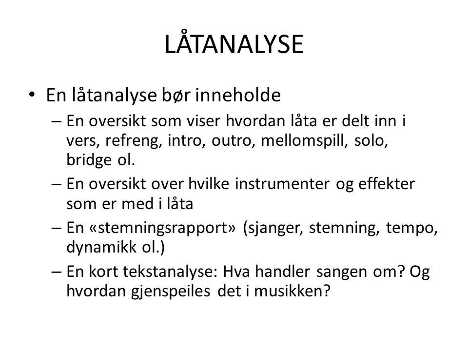 En låtanalyse bør inneholde – En oversikt som viser hvordan låta er delt inn i vers, refreng, intro, outro, mellomspill, solo, bridge ol. – En oversik