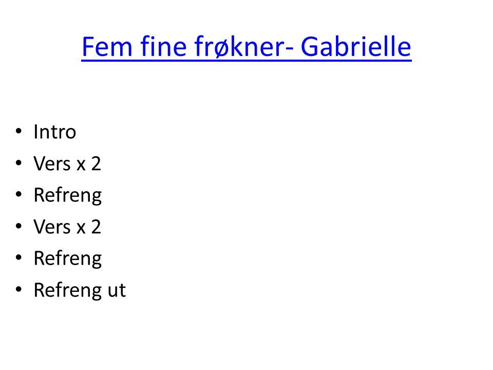 Fem fine frøkner- Gabrielle Intro Vers x 2 Refreng Vers x 2 Refreng Refreng ut