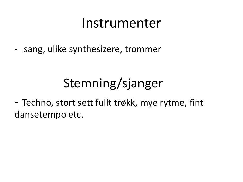 Instrumenter -sang, ulike synthesizere, trommer Stemning/sjanger - Techno, stort sett fullt trøkk, mye rytme, fint dansetempo etc.