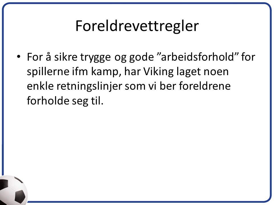 Foreldrevettregler For å sikre trygge og gode arbeidsforhold for spillerne ifm kamp, har Viking laget noen enkle retningslinjer som vi ber foreldrene forholde seg til.