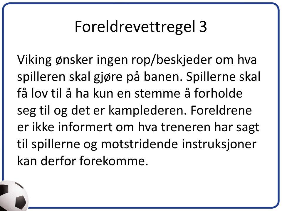 Foreldrevettregel 3 Viking ønsker ingen rop/beskjeder om hva spilleren skal gjøre på banen.