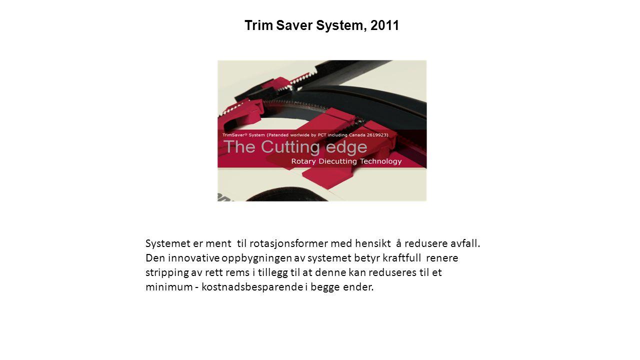 Trim Saver System, 2011 Systemet er ment til rotasjonsformer med hensikt å redusere avfall.