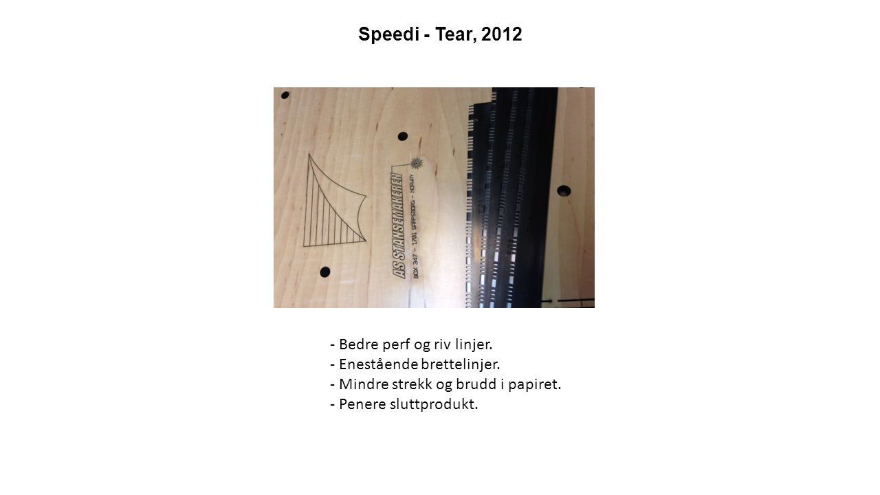 Speedi - Tear, 2012 - Bedre perf og riv linjer. - Enestående brettelinjer.