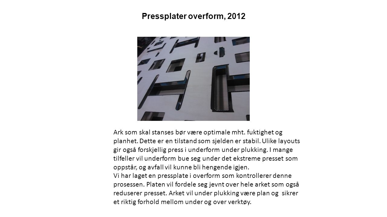 Pressplater overform, 2012 Ark som skal stanses bør være optimale mht.