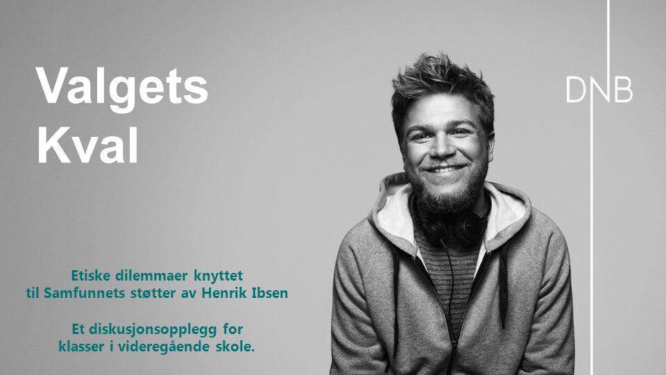Valgets Kval Etiske dilemmaer knyttet til Samfunnets støtter av Henrik Ibsen Et diskusjonsopplegg for klasser i videregående skole.