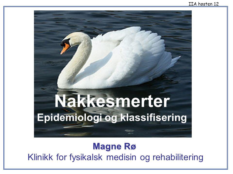 Magne Rø Klinikk for fysikalsk medisin og rehabilitering IIA høsten 12 Nakkesmerter Epidemiologi og klassifisering
