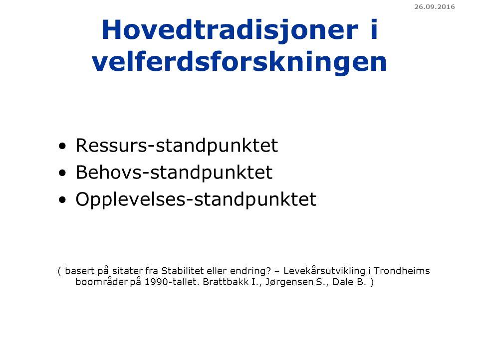 Hovedtradisjoner i velferdsforskningen Ressurs-standpunktet Behovs-standpunktet Opplevelses-standpunktet ( basert på sitater fra Stabilitet eller endring.