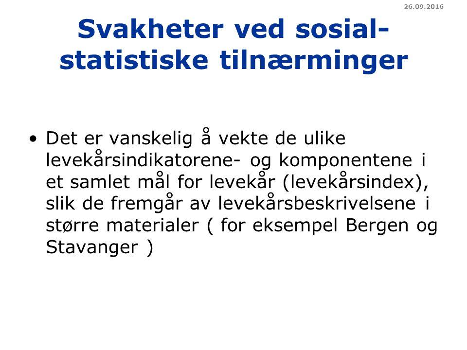 Svakheter ved sosial- statistiske tilnærminger Det er vanskelig å vekte de ulike levekårsindikatorene- og komponentene i et samlet mål for levekår (levekårsindex), slik de fremgår av levekårsbeskrivelsene i større materialer ( for eksempel Bergen og Stavanger ) 26.09.2016
