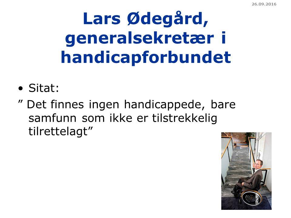 Lars Ødegård, generalsekretær i handicapforbundet Sitat: Det finnes ingen handicappede, bare samfunn som ikke er tilstrekkelig tilrettelagt 26.09.2016