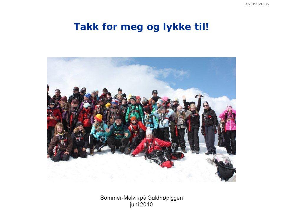 Takk for meg og lykke til! 26.09.2016 Sommer-Malvik på Galdhøpiggen juni 2010
