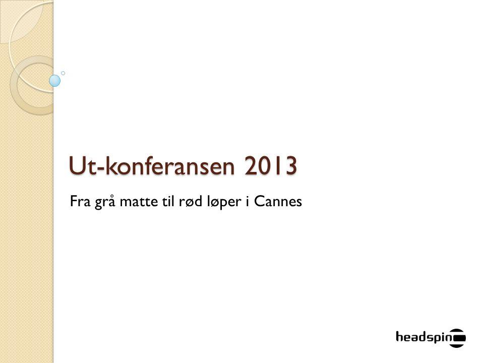 Ut-konferansen 2013 Fra grå matte til rød løper i Cannes