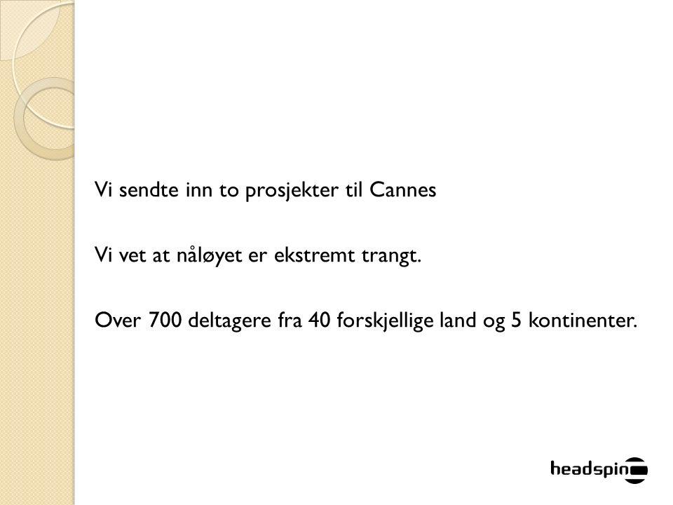 Vi sendte inn to prosjekter til Cannes Vi vet at nåløyet er ekstremt trangt.