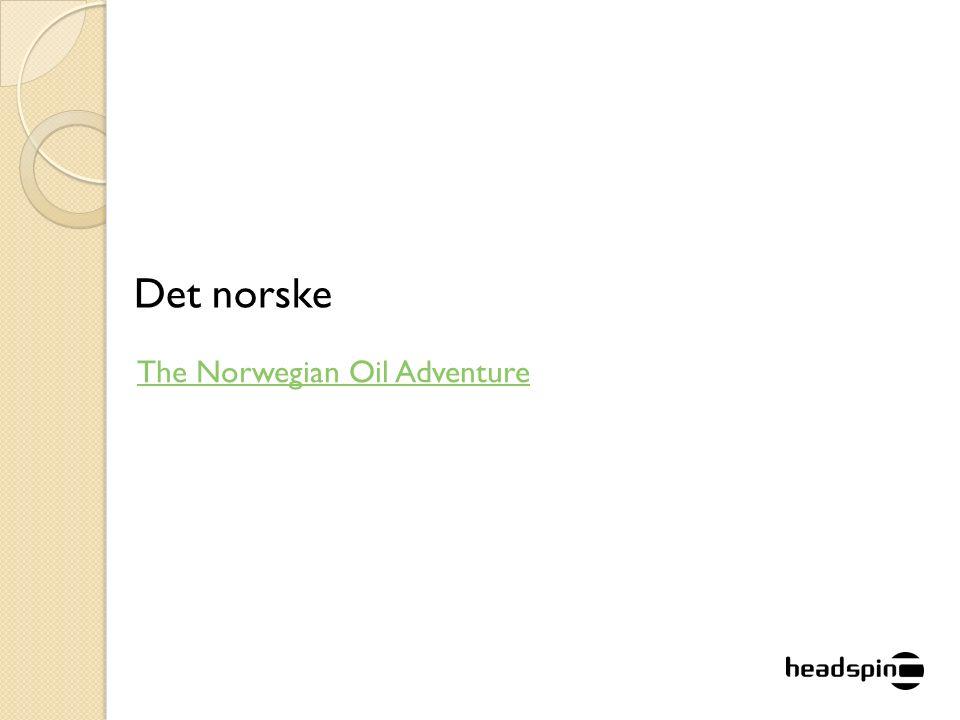 The Norwegian Oil Adventure Det norske