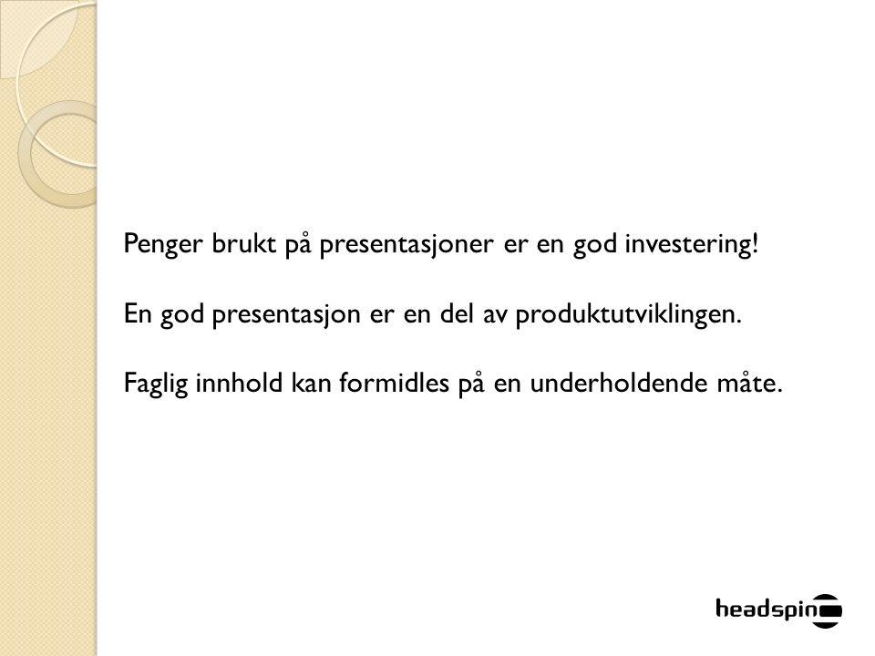 Penger brukt på presentasjoner er en god investering.