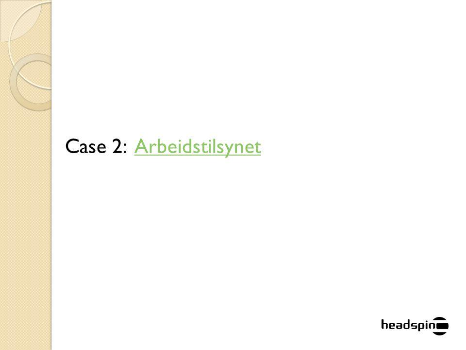 Case 2: ArbeidstilsynetArbeidstilsynet
