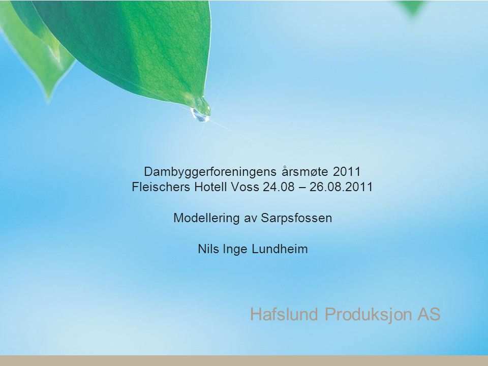 s.1 Hafslund Produksjon AS Dambyggerforeningens årsmøte 2011 Fleischers Hotell Voss 24.08 – 26.08.2011 Modellering av Sarpsfossen Nils Inge Lundheim