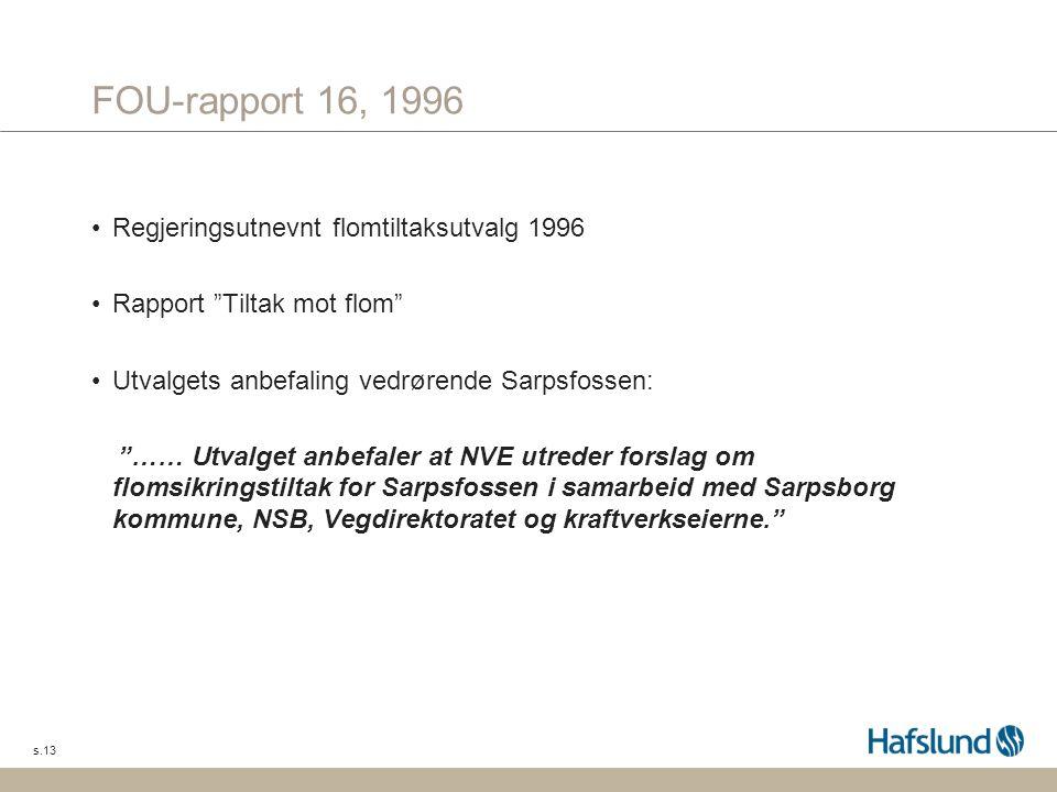 """s.13 FOU-rapport 16, 1996 Regjeringsutnevnt flomtiltaksutvalg 1996 Rapport """"Tiltak mot flom"""" Utvalgets anbefaling vedrørende Sarpsfossen: """"…… Utvalget"""