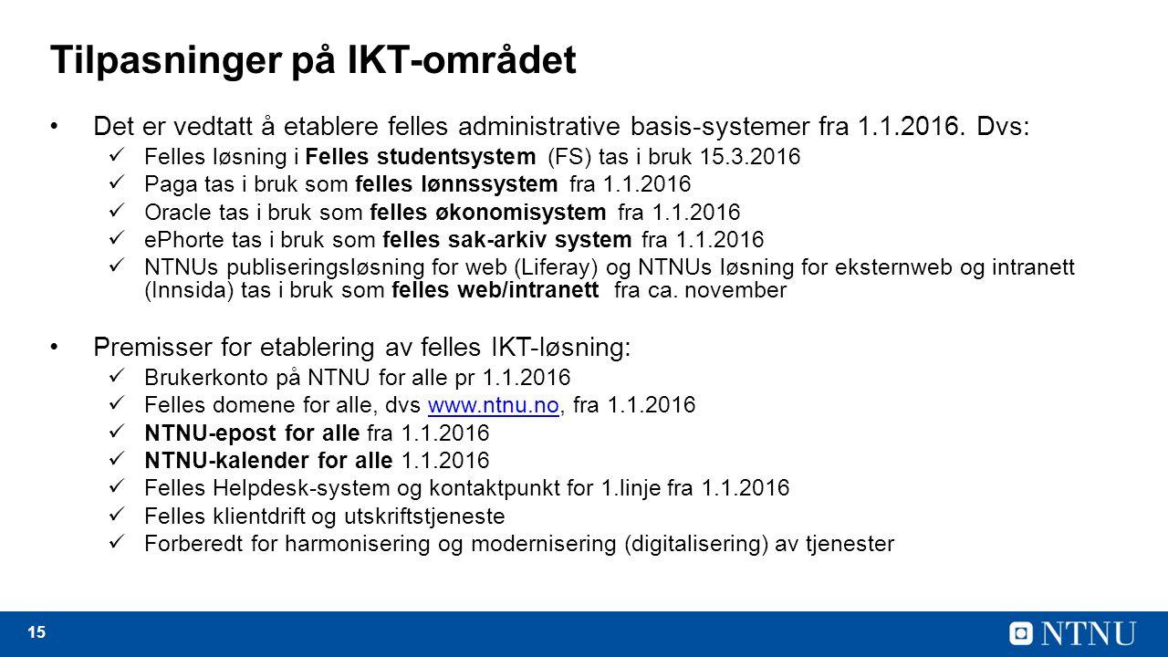 15 Tilpasninger på IKT-området Det er vedtatt å etablere felles administrative basis-systemer fra 1.1.2016.