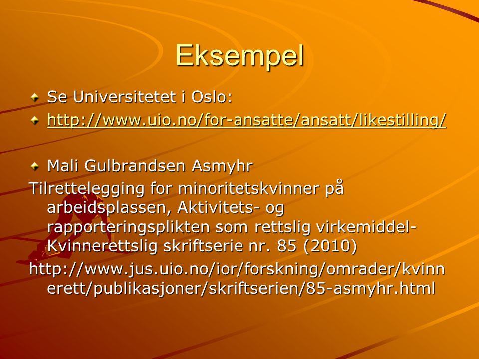 Eksempel Se Universitetet i Oslo: http://www.uio.no/for-ansatte/ansatt/likestilling/ Mali Gulbrandsen Asmyhr Tilrettelegging for minoritetskvinner på arbeidsplassen, Aktivitets- og rapporteringsplikten som rettslig virkemiddel- Kvinnerettslig skriftserie nr.