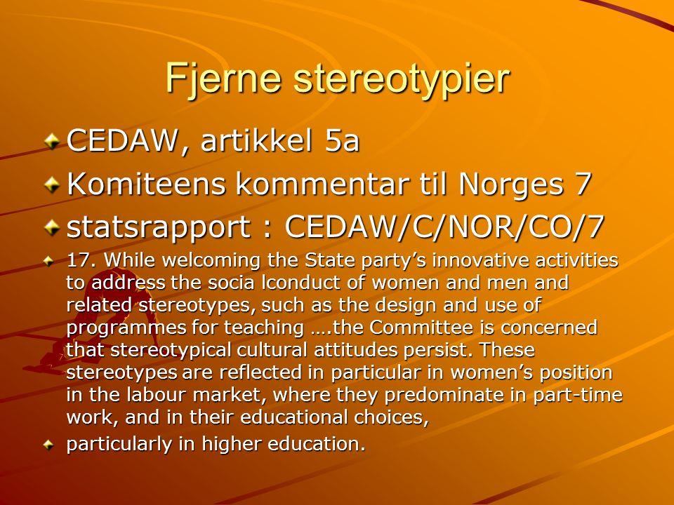 Fjerne stereotypier CEDAW, artikkel 5a Komiteens kommentar til Norges 7 statsrapport : CEDAW/C/NOR/CO/7 17.