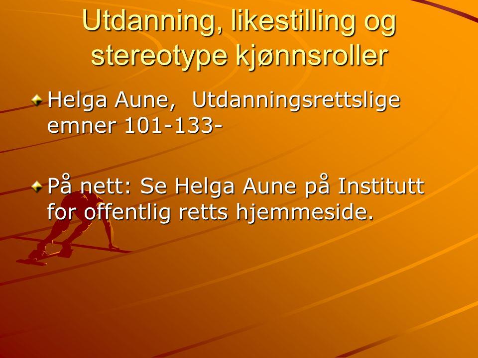 Utdanning, likestilling og stereotype kjønnsroller Helga Aune, Utdanningsrettslige emner 101-133- På nett: Se Helga Aune på Institutt for offentlig retts hjemmeside.