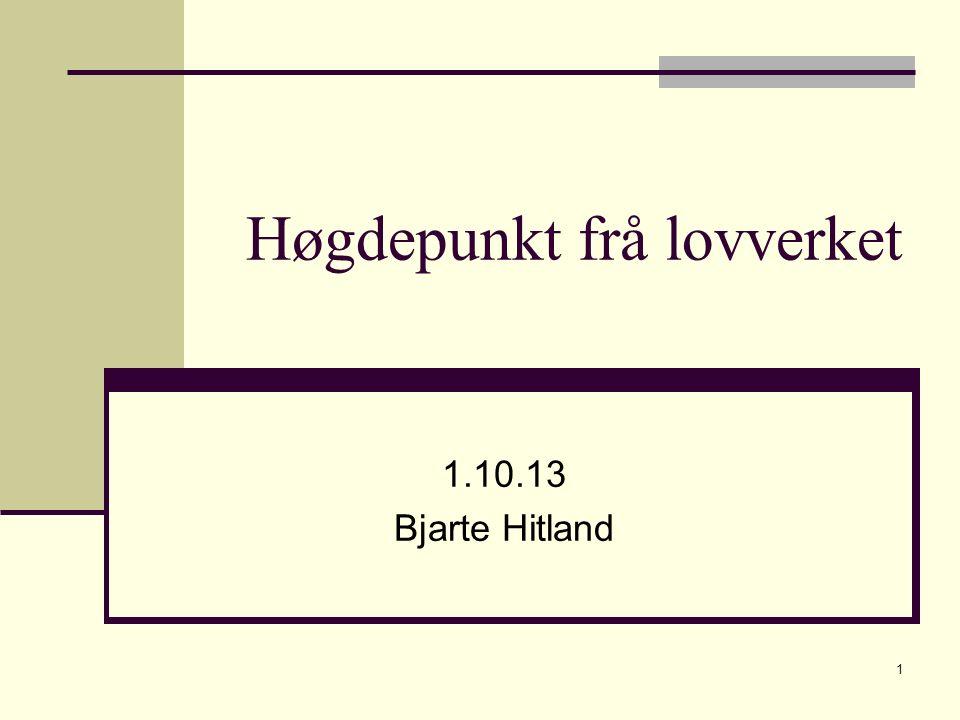 Høgdepunkt frå lovverket 1.10.13 Bjarte Hitland 1