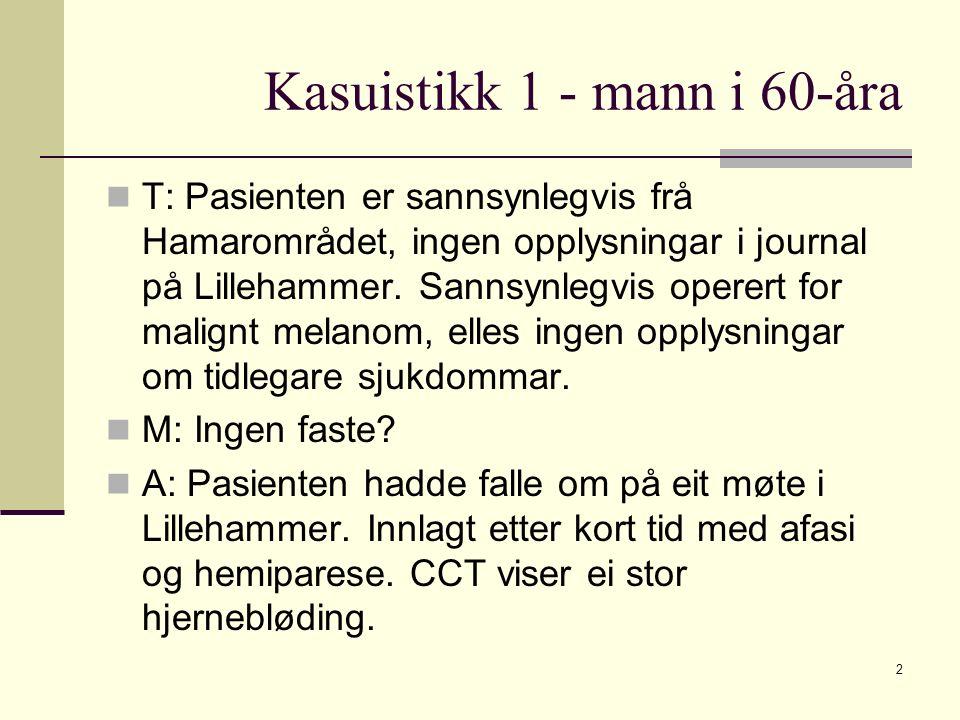 Kasuistikk 1 - mann i 60-åra T: Pasienten er sannsynlegvis frå Hamarområdet, ingen opplysningar i journal på Lillehammer. Sannsynlegvis operert for ma